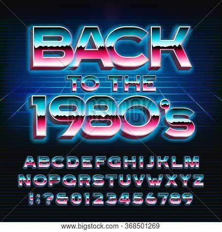 Back To The 1980s Alphabet Font. Glowing 3d Letters And Numbers In 80s Style. Stock Vector Typeface