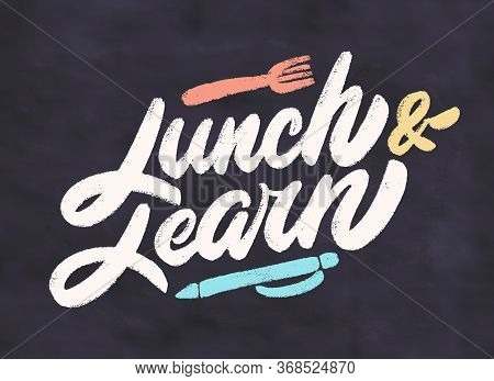 Lunch And Learn. Chalkboard Vector Hand Drawn Lettering.