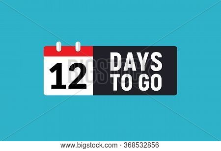 12 Days To Go Last Countdown Icon. Eleven Days Go Sale Price Offer Promo Deal Timer, 12 Days Only