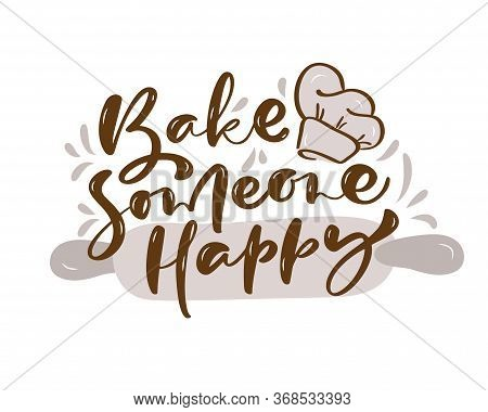 Bake Someone Happy Kitchen Vector Text With Hand Drawn Unique Typography Design Element For Greeting