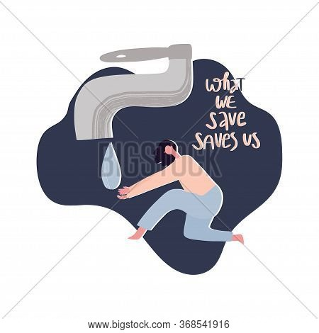 Eco Friendly Lifestyle Hand Drawn Vector Illustration. Woman, Big Faucet, Drop Of Water And Letterin