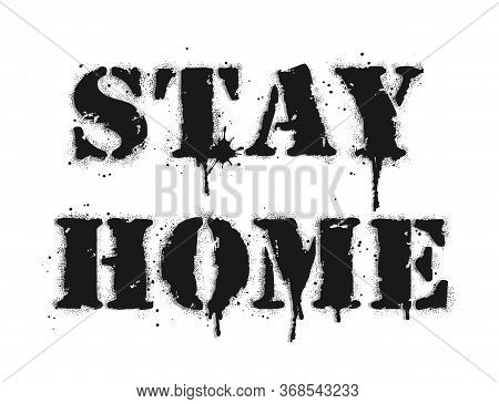 Stay Home Sign With Leak. Vector Graffiti Lettering On White. Coronavirus Vector Illustrations In Sk