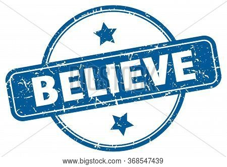 Believe Stamp. Believe Round Vintage Grunge Sign. Believe