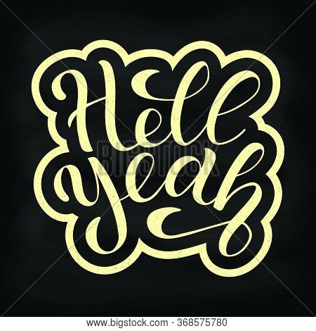 Hell Yeah Vector Illustration For Card, Banner, Ad, Logo, Poster, Print. Affirmative Lettering Templ