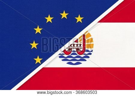 European Union Or Eu And French Polynesia National Flag From Textile. Symbol Of The Council Of Europ