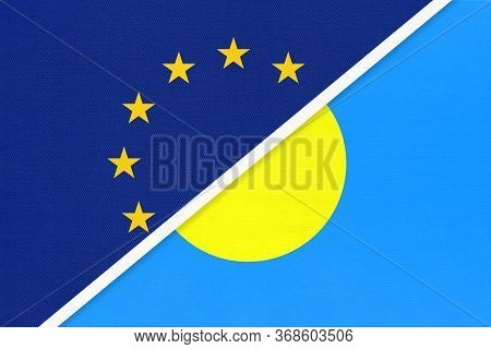 European Union Or Eu And Palau National Flag From Textile. Symbol Of The Council Of Europe Associati