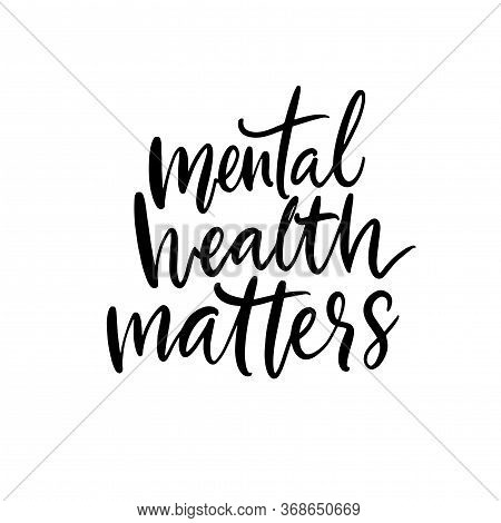 Mental Health Matters. Support Quote, Therapy Saying. Vector Hand Written Calligraphy Inscription Fo