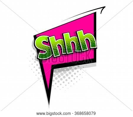 Comic Text Shh On Speech Bubble Cartoon Pop Art Style. Colorful Halftone Speak Bubble Cloud Backgrou