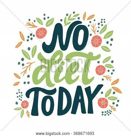 Inscription - No Diet Today - With Leaves And Flowers In White Background. Vector Graphics For The D