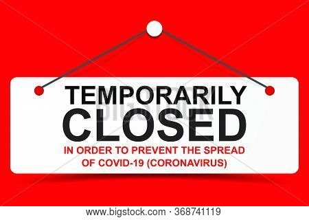 Temporarily Closed Sign In Order To Prevent The Spread Of Covid-19 Coronavirus Outbreak Vector. Door