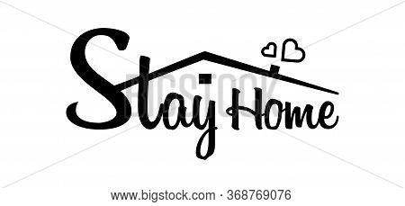Stay Home, Stay Safe - Lettering Typography. Stay At Home, Heart, Home Sticker Symbol. Vector Illust
