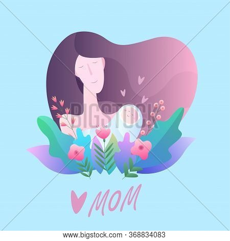 Greeting Card Happy Mothers Day. Vector Illustration With Mom And Baby, Flowers, Hearts, And Beautif