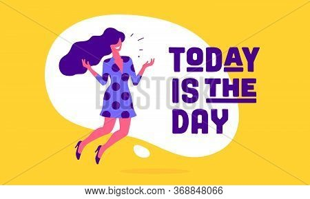 Today Is The Day. Modern Flat Character. Business Office Woman With Smile, Hair, Dress Speak Speech