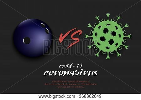 Banner Bowling Against Coronavirus. Bowling Ball Vs Covid-19. Cancellation Of Sports Tournaments Due