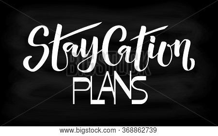 Staycation Plans Vector Illustration For Card, Ad, Logo, Background. Vacation At Home Template. Holi