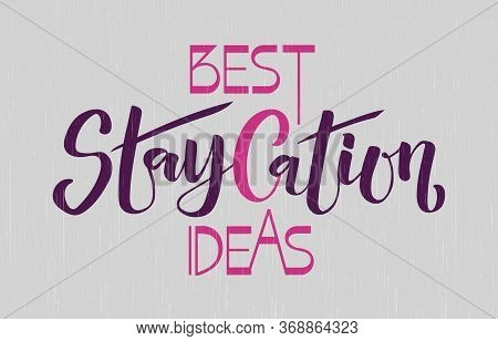 Best Staycation Ideas Vector Illustration For Card, Logo, Background. Vacation At Home Ideas Templat
