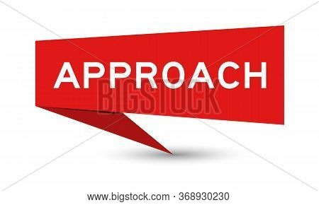 Red Paper Speech Banner With Word Approach On White Background