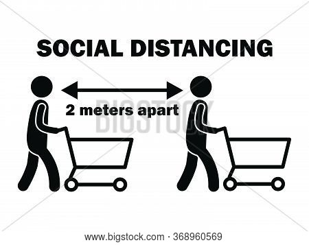 Social Distancing 2 Meters M Apart Stick Figure With Cart. Black And White Pictogram Depicting Two M