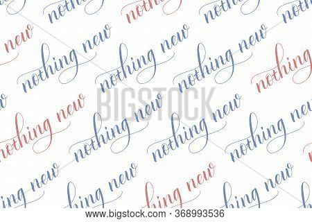 Seamless Pattern Of Modern Brush Calligraphy Nothing New Isolated On A White Background For Wrapping