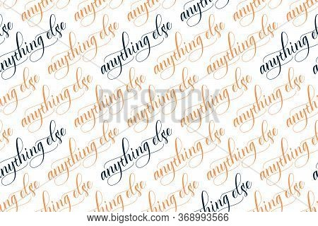 Seamless Pattern Of Modern Brush Calligraphy Anything Else Isolated On A White Background For Wrappi