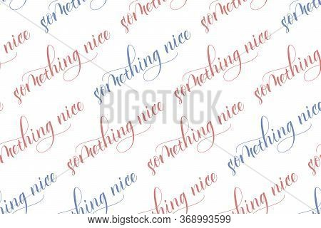 Seamless Pattern Of Modern Brush Calligraphy Something Nice Isolated On A White Background For Wrapp
