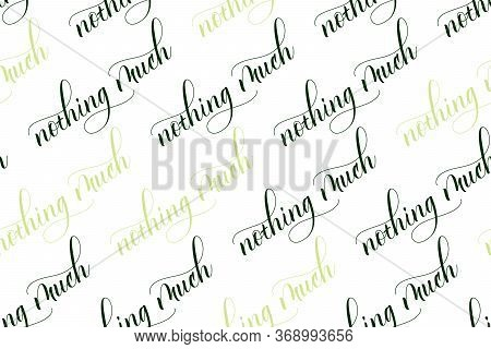 Seamless Pattern Of Modern Brush Calligraphy Nothing Much Isolated On A White Background For Wrappin