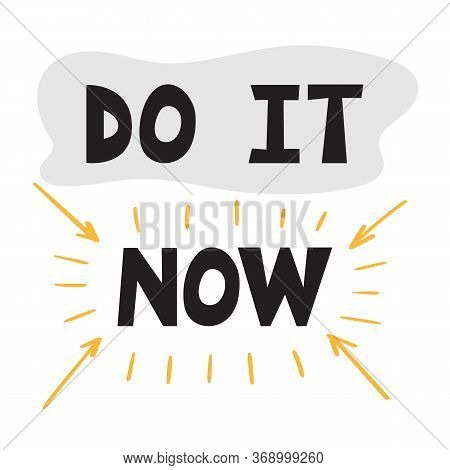 Do It Now. Handwritten Lettering. Hand Drawn Motivational Phrase For Greeting Cards Or Posters. Insp