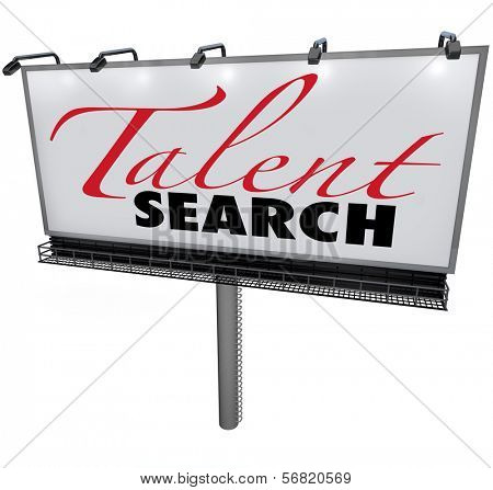 Talent Search words on a white billboard to illustrate a search or hunt for skilled workers or employees for a job or career, or a show for talented people to show up their skills