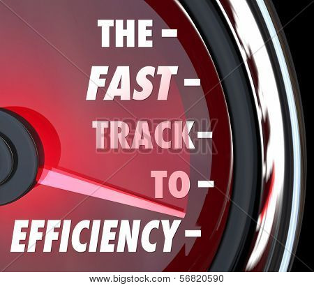 The Fast Track to Efficiency words on a red speedometer to illustrate effective efforts to improve or increase efficiency in a business, organization or company