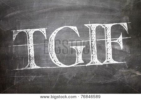TGIF written on blackboard