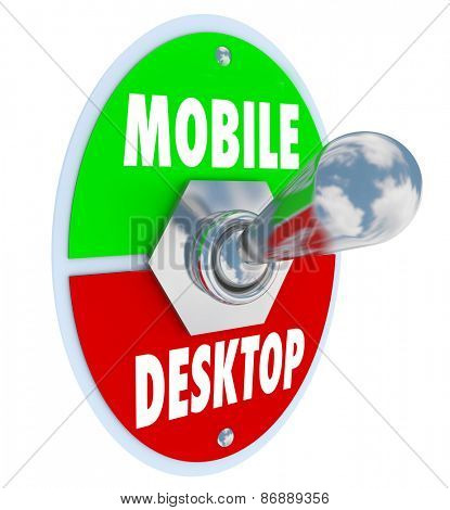 Mobile Vs Desktop words on a toggle switch to illustrate the trend of viewing content and ordering products on the go via smart phones, computer tablets and other mobility devices