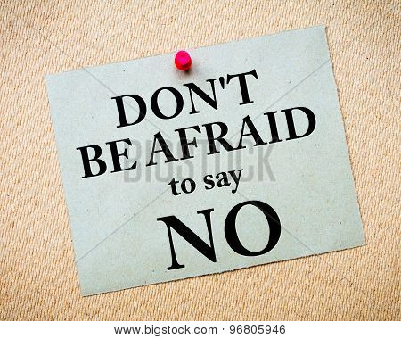 Don't Be Afraid To Say No Message Written On Paper Note