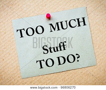 Too Much Stuff To Do? Message Written On Paper Note
