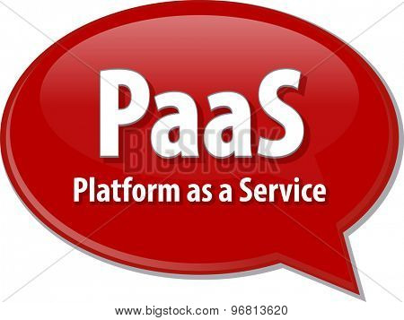 Speech bubble illustration of information technology acronym abbreviation term definition PaaS Platform as a Service