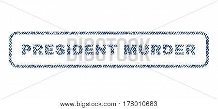 President Murder text textile seal stamp watermark. Blue jeans fabric vectorized texture. Vector tag inside rounded rectangular shape. Rubber sign with fiber textile structure.