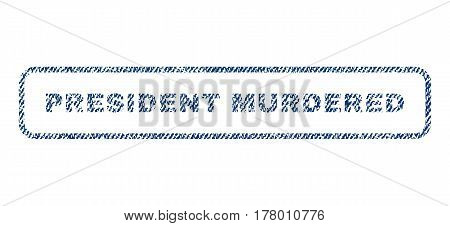 President Murdered text textile seal stamp watermark. Blue jeans fabric vectorized texture. Vector tag inside rounded rectangular banner. Rubber sticker with fiber textile structure.
