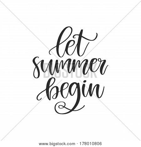 Vector hand drawn lettering - Let summer begin. Isolated calligraphy for travel agency, summer party. Great design for postcard, t-shirt or poster.