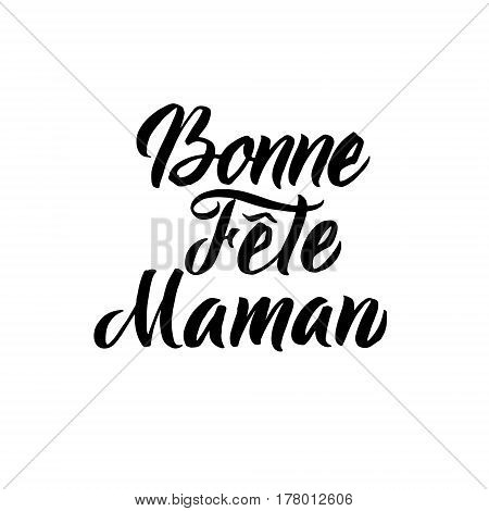 Happy Mother s Day French Greeting Card. Black Hand Calligraphy Inscription. Lettering Illustration.