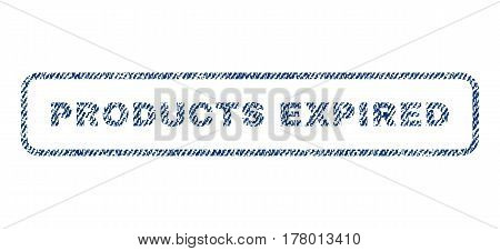 Products Expired text textile seal stamp watermark. Blue jeans fabric vectorized texture. Vector caption inside rounded rectangular banner. Rubber sign with fiber textile structure.