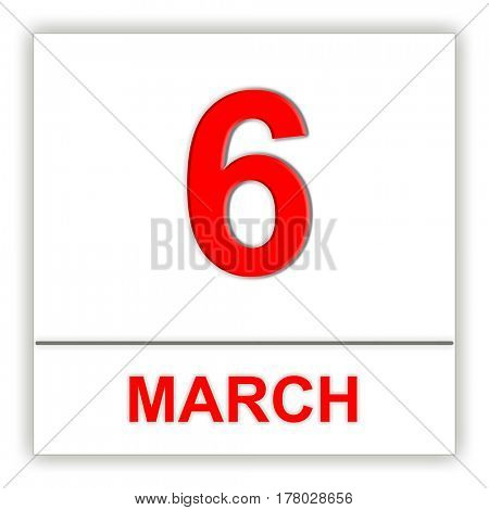 March 6. Day on the calendar. 3D illustration