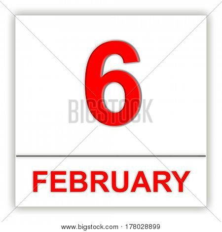 February 6. Day on the calendar. 3D illustration