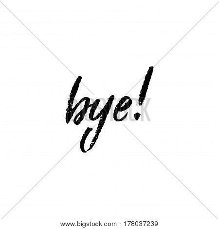 Bye hand ink lettering isolated on white background. Vector illustration