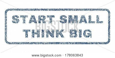 Start Small Think Big text textile seal stamp watermark. Blue jeans fabric vectorized texture. Vector tag inside rounded rectangular shape. Rubber sticker with fiber textile structure.