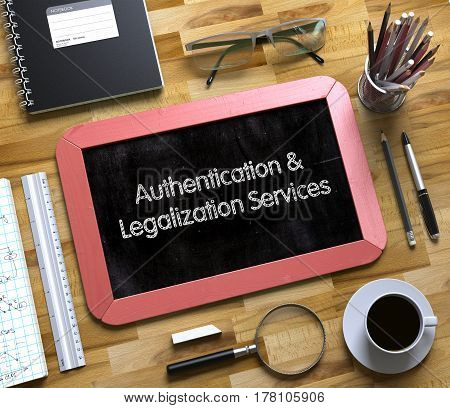 Authentication and Legalization Services Handwritten on Small Chalkboard. 3d Rendering.
