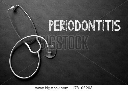 Medical Concept: Black Chalkboard with Periodontitis. Medical Concept: Black Chalkboard with Handwritten Medical Concept - Periodontitis with White Stethoscope. Top View. 3D Rendering.