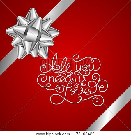 Holiday gift card with hand lettering All you need is Love and bow. Vector illustration for your design