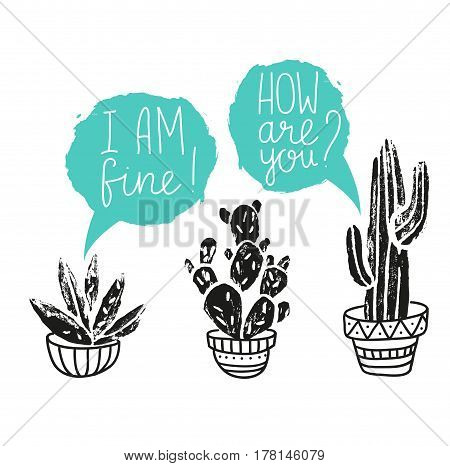 Vector Cactus hand-drawn poster. Grunge silhouette print linocuts. Cacti with dialogues. Floral design with potted cacti and succulents.