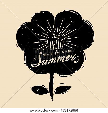 Vector hand lettering inspirational typography poster Say hello to summer on flower silhouette