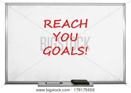Reach you Goals with marker on transparent wipe board.