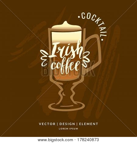 Modern hand drawn lettering label for alcohol cocktail Irish coffee. Calligraphy brush and ink. Handwritten inscriptions for layout and template. Vector illustration of text.
